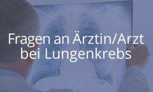 Fragen an Arzt / Ärztin bei Lungenkrebs