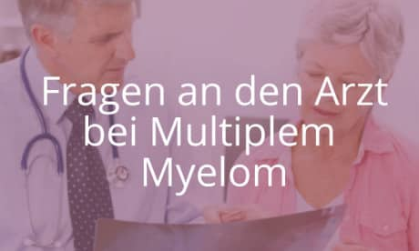 Fragen an den Arzt bei Multiplem Myelom