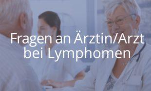 Fragen an Arzt / Ärztin bei Lymphomen