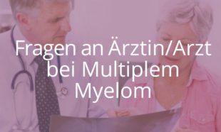 Fragen an Arzt / Ärztin bei Multiplem Myelom
