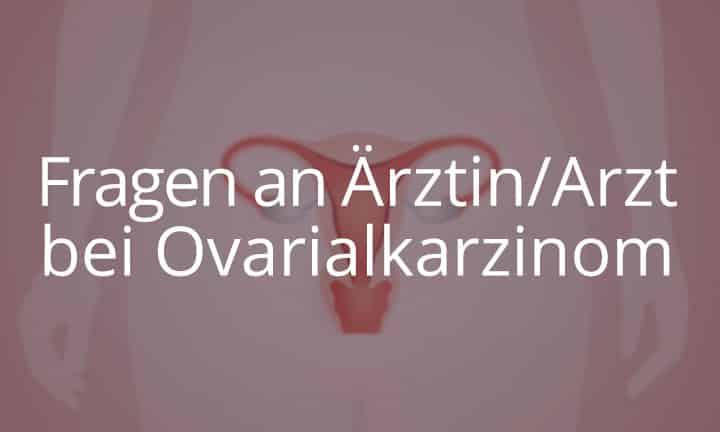 Fragen an die Ärztin oder den Arzt bei Ovarialkarzinom