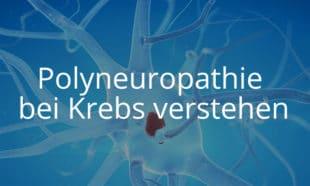 Polyneuropathie bei Krebs verstehen
