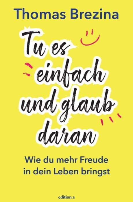 Tu es einfach und glaub daran Thomas Brezina Buch Lebensfreude