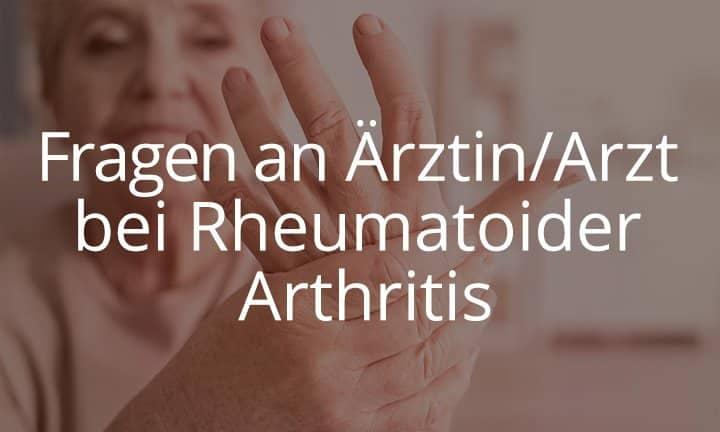 Fragen an Aerztin Arzt bei Rheumatoider Arthritis