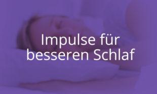 Impulse für besseren Schlaf