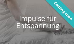 Coming Soon: Impulse für Entspannung