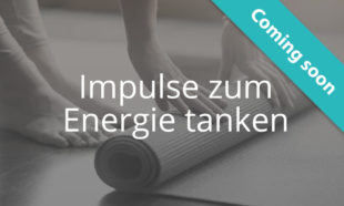 Coming Soon: Impulse zum Energie Tanken