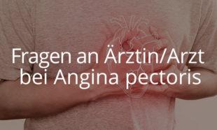 Fragen an Ärztin oder Arzt bei Angina pectoris