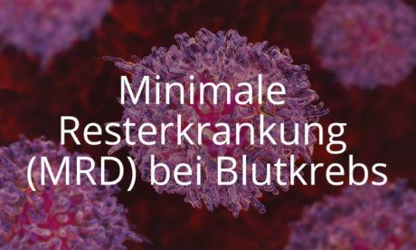Minimale Resterkrankung (MRD) bei Blutkrebs