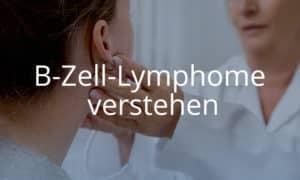B-Zell-Lymphome verstehen