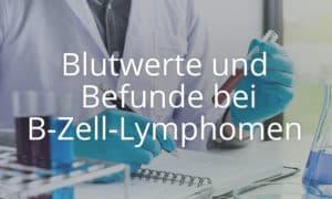 Kursbild Blutwerte und Befunde bei B-Zell-Lymphomen