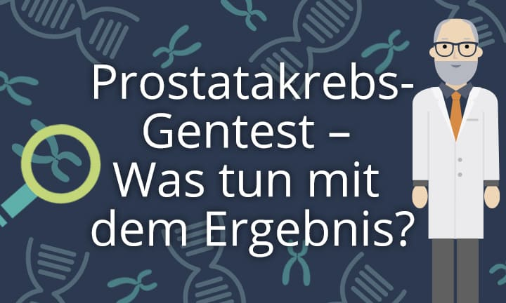 Prostatakrebs-Gentest - Was tun mit dem Ergebnis?