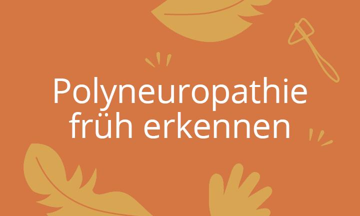 Polyneuropathie früh erkennen